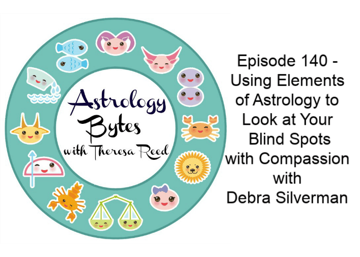 Episode 140 - Using Elements of Astrology to Look at Your Blind Spots with Compassion with Debra Silverman